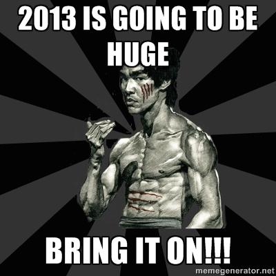 2013 - Bring it on!!